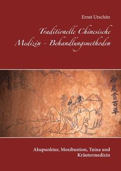 Traditionelle Chinesische Medizin – Behandlungsmethoden von Urschitz,  Ernst