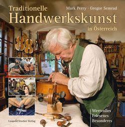 Traditionelle Handwerkskunst in Österreich von Perry,  Mark, Semrad,  Gregor