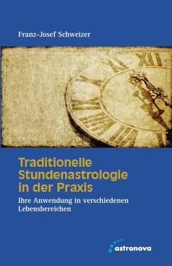 Traditionelle Stundenastrologie in der Praxis von Schweizer,  Franz-Josewf