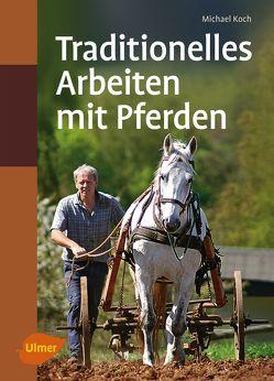 Traditionelles Arbeiten mit Pferden von Koch,  Michael