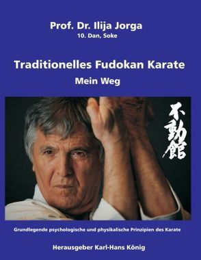 Traditionelles Fudokan Karate – Mein Weg von Jorga,  Ilija, König,  Karl-Hans
