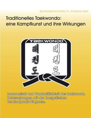 Traditionelles Taekwondo: eine Kampfkunst und ihre Wirkungen von Held,  Andreas