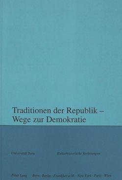 Traditionen der Republik – Wege zur Demokratie von Blickle,  Peter, Moser,  Rupert