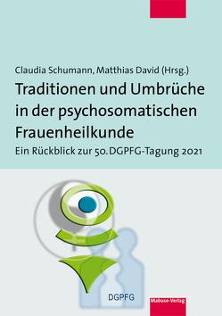 Traditionen und Umbrüche in der psychosomatischen Frauenheilkunde von David,  Matthias, Schumann,  Claudia