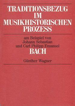 Traditionsbezug im musikhistorischen Prozess zwischen 1720 und 1740 am Beispiel von Johann Sebastian und Carl Philipp Emanuel Bach von Wagner,  Günther