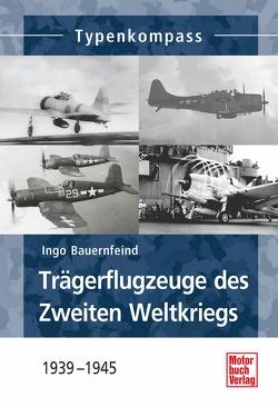 Trägerflugzeuge des Zweiten Weltkrieges von Bauernfeind,  Ingo