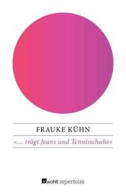 «… trägt Jeans und Tennisschuhe» von Kühn,  Frauke