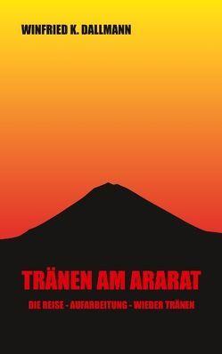 Tränen am Ararat von Dallmann,  Winfried K.