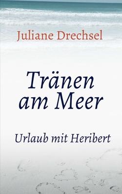 Tränen am Meer von Drechsel,  Juliane