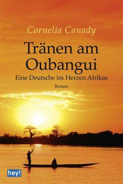 Tränen am Oubangui von Canady,  Cornelia