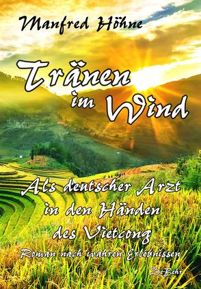 Tränen im Wind – Als deutscher Arzt in den Händen des Vietcong – Roman nach wahren Erlebnissen von Höhne,  Manfred