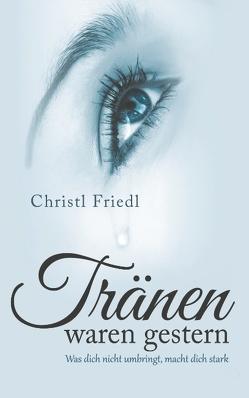 Tränen waren gestern von Friedl,  Christl