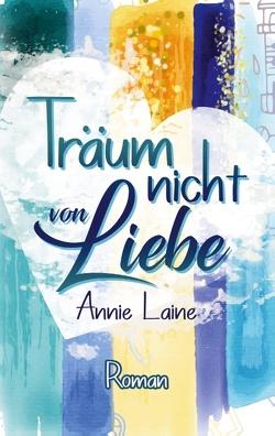 Träum nicht von Liebe von Laine,  Annie