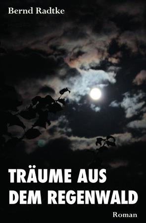 """""""Träume aus dem Regenwald"""" von Radtke,  Bernd"""