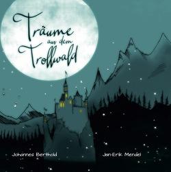 Träume aus dem Trollwald von Berthold,  Johannes