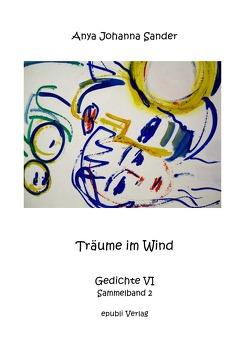 Träume im Wind – Gedichte VI von Sander,  Anya Johanna