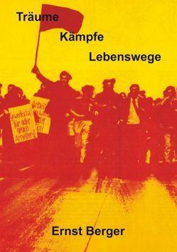 Träume, Kämpfe, Lebenswege von Berger,  Ernst