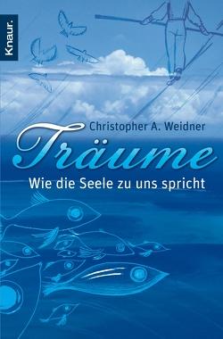 Träume – Wie die Seele zu uns spricht von Weidner,  Christopher A.