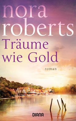 Träume wie Gold von Roberts,  Nora, Roth-Drabusenigg,  Christine