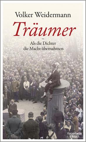 Träumer – Als die Dichter die Macht übernahmen von Weidermann,  Volker