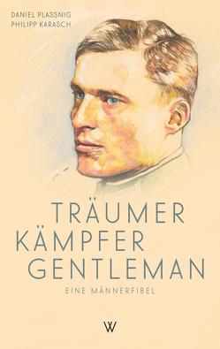 Träumer Kämpfer Gentleman von Karasch,  Philipp Maria, Plassnig,  Daniel, Schneider,  Athanasius
