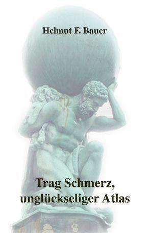 Trag Schmerz, unglückseliger Atlas von Bauer,  Helmut F
