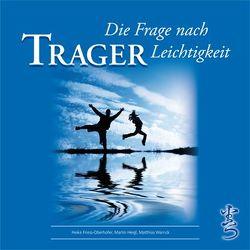 TRAGER – Die Frage nach Leichtigkeit von Frieß-Oberhofer,  Heike, Heigl,  Martin, Plank,  PD Dr. Christian, Warnck,  Matthias