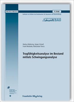 Tragfähigkeitsanalyse im Bestand mittels Schwingungsanalyse. Abschlussbericht. von Pancic,  Aleksandar, Schnell,  Jürgen, Waltering,  Markus, Weisleder,  Frank