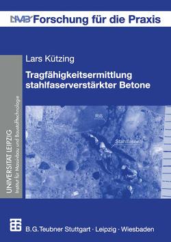 Tragfähigkeitsermittlung stahlfaserverstärkter Betone von König,  Gert, Kützing,  Lars
