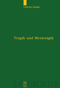 Tragik und Metatragik von Radke,  Gyburg
