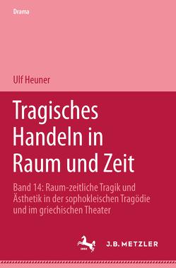 Tragisches Handeln in Raum und Zeit von Heuner,  Ulf