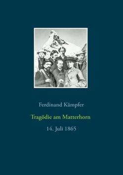 Tragödie am Matterhorn von Kämpfer,  Ferdinand