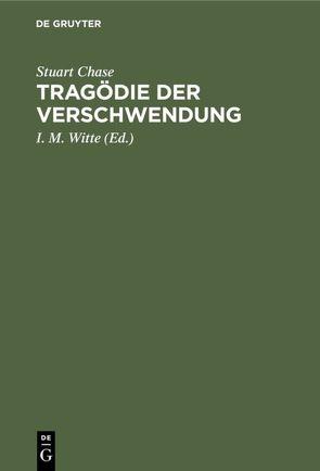 Tragödie der Verschwendung von Chase,  Stuart, Schaarschmidt,  Friedrich, Witte,  I. M.