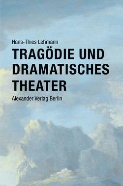 Tragödie und Dramatisches Theater von Lehmann,  Hans-Thies