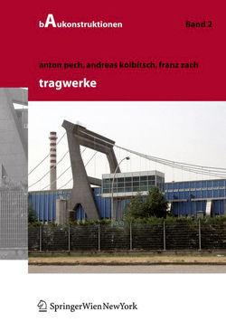 Tragwerke von Kolbitsch,  Andreas, Pauser,  A., Pech,  Anton, Zach,  Franz, Zeininger,  J.