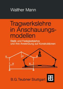 Tragwerkslehre in Anschauungsmodellen von Mann,  Walther
