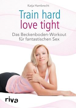 Train hard – love tight von Hambrecht,  Katja