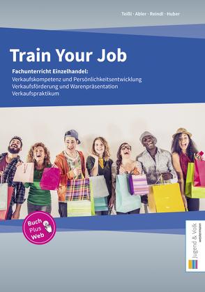 Train Your Job von Abler,  Robert, Huber,  Gerhard, Reindl,  Herbert, Teißl,  Roland