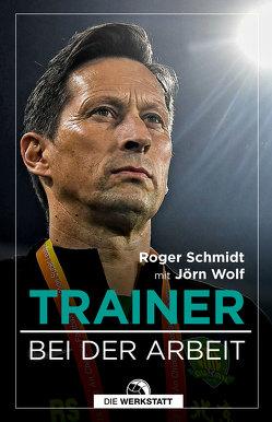 Das Buch eines Trainers von Schmidt,  Roger, Wolf,  Jörn