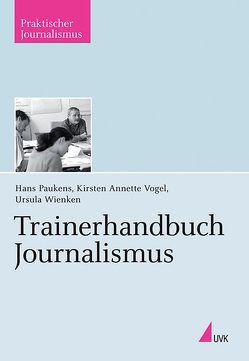 Trainerhandbuch Journalismus von Paukens,  Hans, Vogel,  Kirsten Annette, Wienken,  Ursula