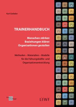 Trainerhandbuch – Menschen stärken, Beziehungen klären, Organisationen gestalten von Giebeler,  Karl