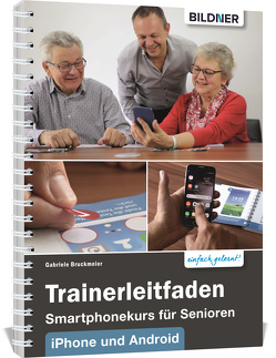 Trainerleitfaden Smartphonekurs für Senioren für IOS und Android von Bruckmeier,  Gabriele