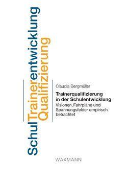 Trainerqualifizierung in der Schulentwicklung von Bergmüller,  Claudia