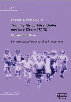 Training für adipöse Kinder und ihre Eltern (TAKE) – Manual für Eltern von Munsch,  Simone, Roth,  Binia