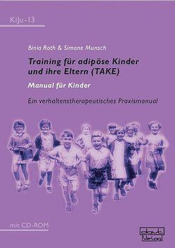 Training für adipöse Kinder und ihre Eltern (TAKE) – Manual für Kinder von Munsch,  Simone, Roth,  Binia