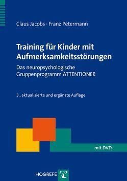 Training für Kinder mit Aufmerksamkeitsstörungen von Jacobs,  Claus, Petermann,  Franz