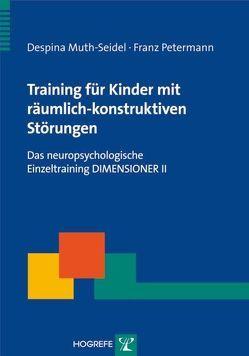 Training für Kinder mit räumlich-konstruktiven Störungen von Muth-Seidel,  Despina, Petermann,  Franz