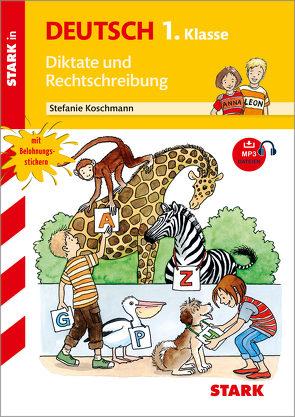 STARK Training Grundschule – Diktate und Rechtschreibung 1. Klasse von Koschmann,  Stefanie