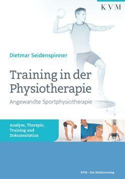 Training in der Physiotherapie – Angewandte Sportphysiotherapie von Dietmar,  Seidenspinner