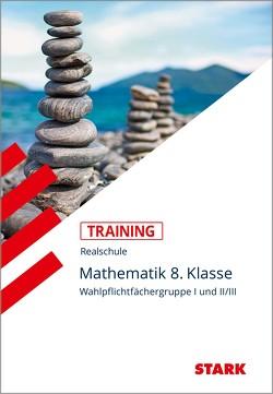 STARK Training Realschule – Mathematik 8. Klasse Gruppe I und II/III – Bayern von Hofmann,  Kurt